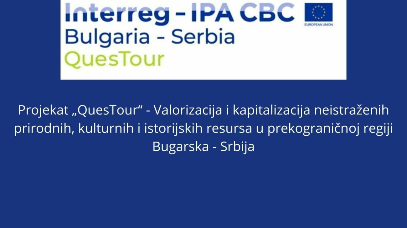 """Projekat """"QuesTour"""" - Valorizacija i kapitalizacija neistraženih prirodnih, kulturnih i istorijskih resursa u prekograničnoj regiji Bugarska - Srbija (1)"""